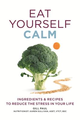 Eat Yourself Calm - Gill Paul