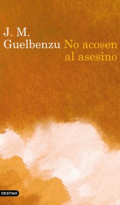 No acosen al asesino - J. M. Guelbenzu pdf download