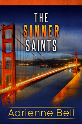 The Complete Sinner Saints Box Set - Adrienne Bell