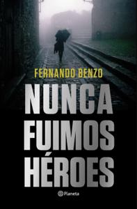 Nunca fuimos héroes - Fernando Benzo pdf download