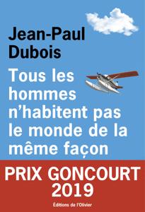 Tous les hommes n'habitent pas le monde de la même façon - Jean-Paul Dubois pdf download