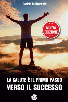 La salute è il primo passo verso il successo - Daniele Di Benedetti pdf download