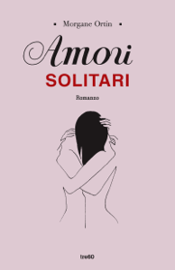 Amori solitari - Morgane Ortin pdf download