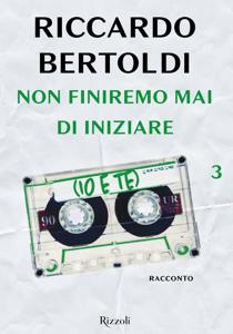 Non finiremo mai di iniziare (io e te) - Riccardo Bertoldi pdf download