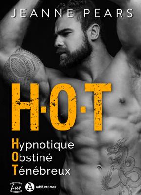 H.O.T - Hypnotique, Obstiné, Ténébreux - Jeanne Pears pdf download