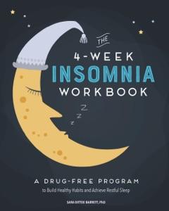The 4-Week Insomnia Workbook: A Drug-Free Program to Build Healthy Habits and Achieve Restful Sleep - Sara Dittoe Barrett, Ph.D. pdf download