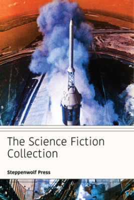 The Science Fiction Collection - Ray Bradbury, Various Authors, Murray Leinster, Lester del Rey, Harry Harrison, Frank Herbert, Marion Zimmer Bradley, Poul Anderson, Fritz Leiber, Ben Bova & Steppenwolf Press
