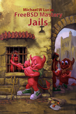 FreeBSD Mastery: Jails - Michael W. Lucas