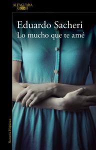 Lo mucho que te amé - Eduardo Sacheri pdf download