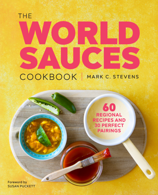 The World Sauces Cookbook: 60 Regional Recipes and 30 Perfect Pairings - Mark Stevens pdf download