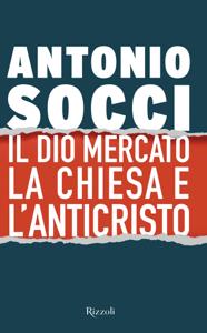 Il dio Mercato la Chiesa e l'Anticristo - Antonio Socci pdf download