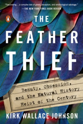 The Feather Thief - Kirk Wallace Johnson
