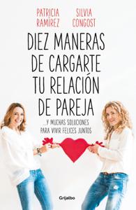 Diez maneras de cargarte tu relación de pareja - Patricia Ramírez & Silvia Congost pdf download