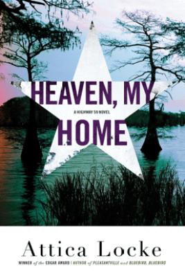 Heaven, My Home - Attica Locke