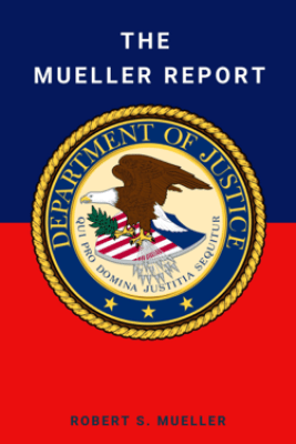 The Mueller Report: Final Special Counsel Report of President Donald Trump and Russia Collusion - Robert Mueller, Special Counsel's Office U.S. Department of Justice & Et Al.