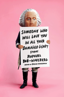 Someone Who Will Love You in All Your Damaged Glory - Raphael Bob-Waksberg