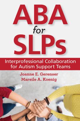 ABA for SLPs - Joanne E. Gerenser & Mareile A. Koenig