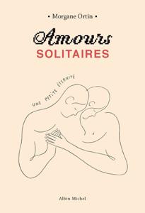 Amours solitaires - Une petite éternité - tome 2 - Morgane Ortin pdf download