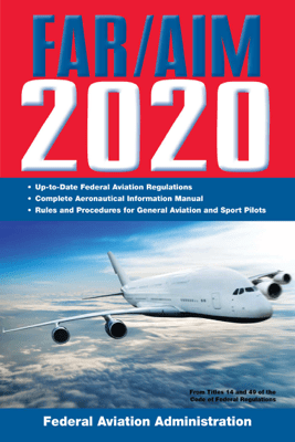 FAR/AIM 2020: Up-to-Date FAA Regulations / Aeronautical Information Manual - Federal Aviation Administration