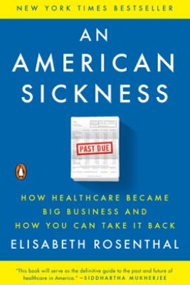 An American Sickness - Elisabeth Rosenthal