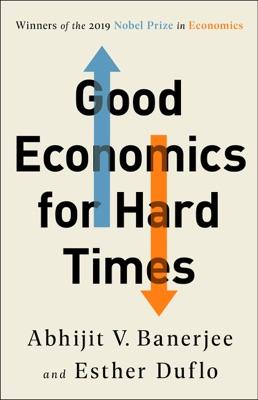 Good Economics for Hard Times - Abhijit V. Banerjee & Esther Duflo pdf download