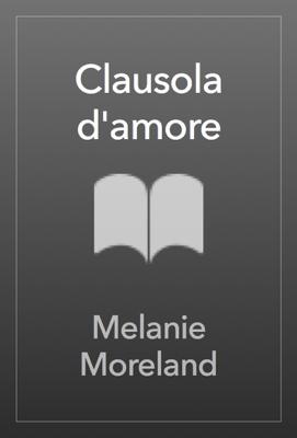 Clausola d'amore - Melanie Moreland pdf download