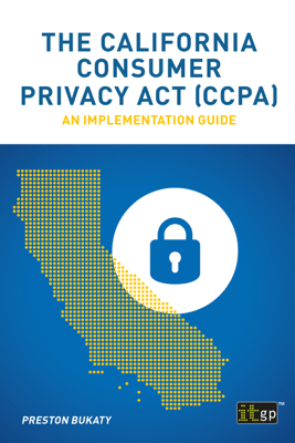 The California Consumer Privacy Act (CCPA) - Preston Bukaty