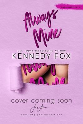 Always Mine (Liam and Madelyn, #1) - Kennedy Fox pdf download
