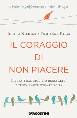 Il coraggio di non piacere - Ichiro Kishimi & Fumitake Koga pdf download