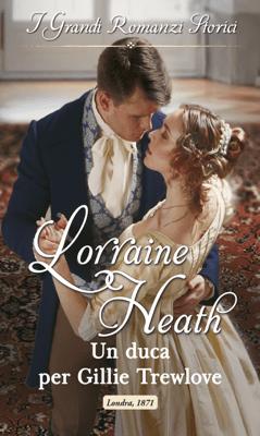 Un duca per Gillie Trewlove - Lorraine Heath pdf download