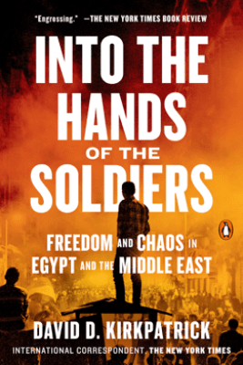 Into the Hands of the Soldiers - David D. Kirkpatrick