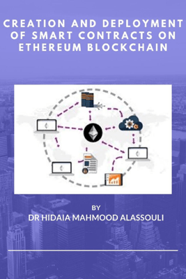 Creation and Deployment of Smart Contracts On Ethereum Blockchain - Dr. Hidaia Alassouli