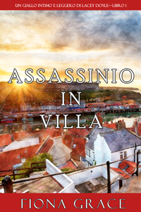 Assassinio in villa (Un giallo intimo e leggero di Lacey Doyle—Libro 1) - Fiona Grace pdf download