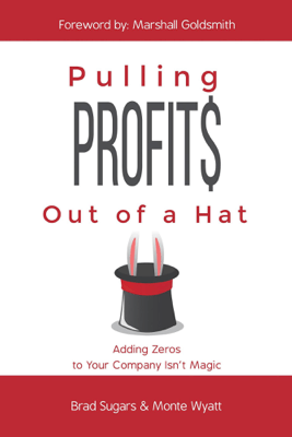 Pulling Profits Out of a Hat - Brad Sugars & Monte Wyatt