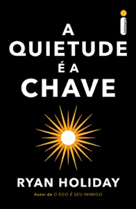 A Quietude é a Chave - Ryan Holiday pdf download