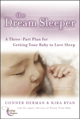The Dream Sleeper: A Three-Part Plan for Getting Your Baby to Love Sleep - Conner Herman