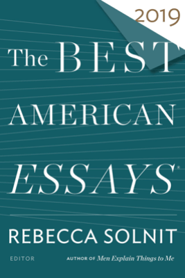 The Best American Essays 2019 - Rebecca Solnit & Robert Atwan