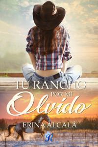 Un rancho por mi olvido - Erina Alcalá pdf download