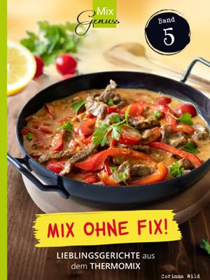 MixGenuss: Mix ohne Fix BAND 5 - Corinna Wild pdf download