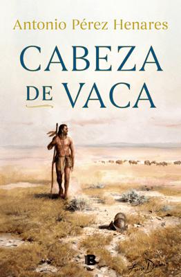 Cabeza de Vaca - Antonio Pérez Henares pdf download