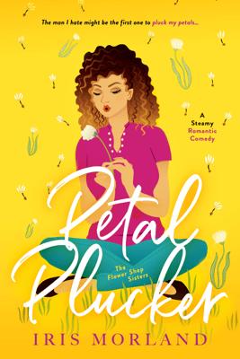 Petal Plucker: A Steamy Romantic Comedy - Iris Morland