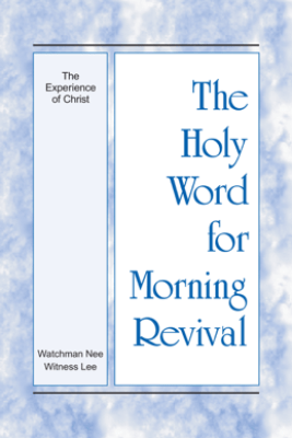 The Holy Word for Morning Revival - The Experience of Christ - Witness Lee
