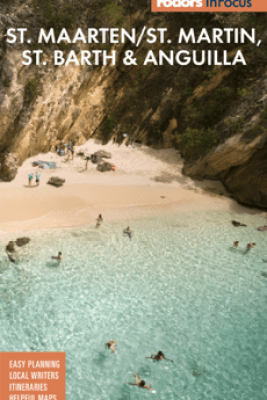 Fodor's In Focus St. Maarten/St. Martin, St. Barth & Anguilla - Fodor's Travel Guides