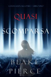 Quasi scomparsa (La ragazza alla pari — Libro Uno) - Blake Pierce pdf download