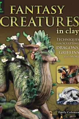 Fantasy Creatures in Clay - Emily Coleman