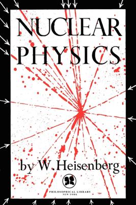 Nuclear Physics - W. Heisenberg
