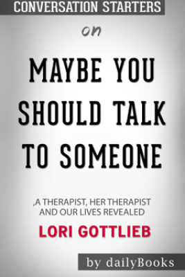 Maybe You Should Talk to Someone: A Therapist, HER Therapist, and Our Lives Revealed by Lori Gottlieb: Conversation Starters - Daily Books