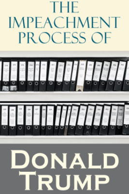 The Impeachment Process of Donald Trump - National Security Agency, Robert S. Mueller, Special Counsel's Office U.S. Department of Justice, Federal Bureau of Investigation, White House, U.S. Congress & Elizabeth B. Bazan