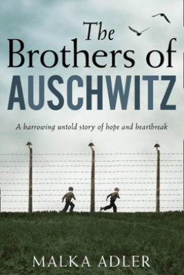 The Brothers of Auschwitz - Malka Adler & Noel Canin