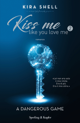 Kiss Me Like You Love Me 2 (versione italiana) - Kira Shell pdf download